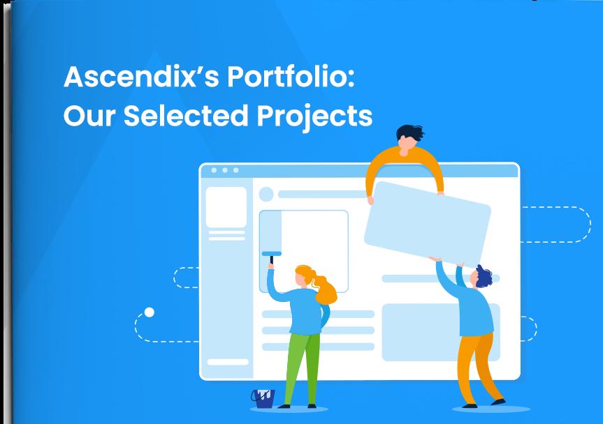 Cover Ascendix's Portfolio Our Selected Custom Software Development Projects